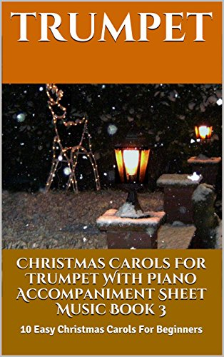 Christmas Carols For Trumpet With Piano Accompaniment Sheet Music Book 3: 10 Easy Christmas Carols For Beginners