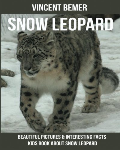 Snow Leopard: Beautiful Pictures & Interesting Facts Kids Book About Snow Leopard