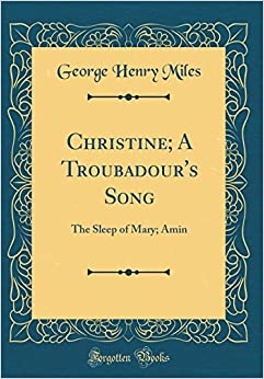 Book Christine; A Troubadour's Song: The Sleep of Mary; Amin (Classic Reprint)