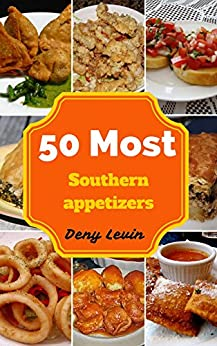 Southern Appetizers : 50 Delicious of Southern Appetizers Recipes (Southern Appetizers, Southern Appetizers Cookbook,  Southern Appetizers books, Southern Appetizers ebook) by [Levin, Denny]