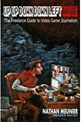 Up Up Down Down Left WRITE: The Freelance Guide to Video Game Journalism Paperback