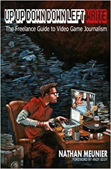 Book Up Up Down Down Left WRITE: The Freelance Guide to Video Game Journalism
