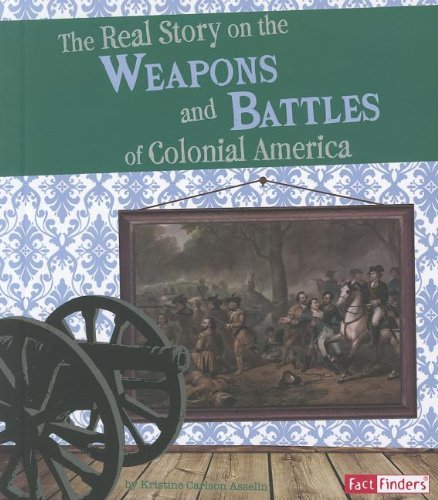By Kristine Carlson Asselin The Real Story on the Weapons and Battles of Colonial America (Life in the American Colonies) [Paperback] PDF