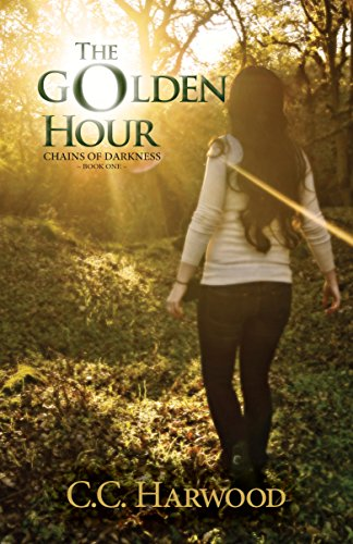 The Golden Hour Chains of Darkness Book 1 by C.C. Harwood