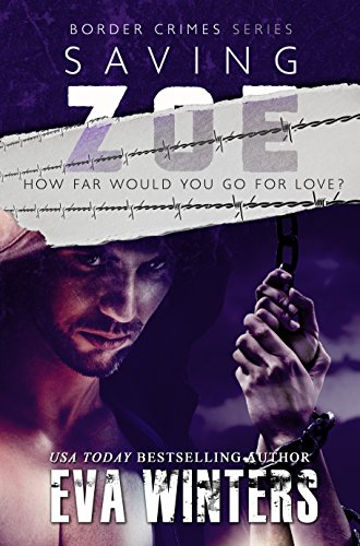 Saving Zoe (Border Crimes Series Book 1): How Far Would You Go For Love