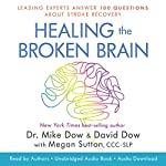 Healing the Broken Brain: Leading Experts Answer 100 Questions About Stroke Recovery | Dr. Mike Dow,David Dow