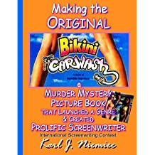 [(Making the Original Bikini Car Wash: A Murder Mystery Picture Book - That Launched a Genre & Created Prolific Screenwriter International Screenwriting Contest)] [Author: Karl J Niemiec] published on (November, 2013)
