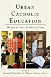 Urban Catholic Education: The Best of Times, the Worst of Times