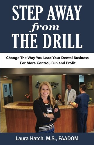 Step Away from the Drill: Your Dental Front Office Handbook to Accelerate Training and Elevate Customer Service (Drills Team Practice)
