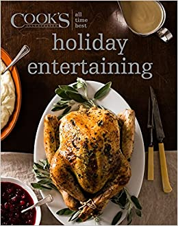 All Time Best Holiday Entertaining America S Test Kitchen