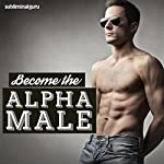 Become the Alpha Male: Be the Leader of the Pack, with Subliminal Messages |  Subliminal Guru