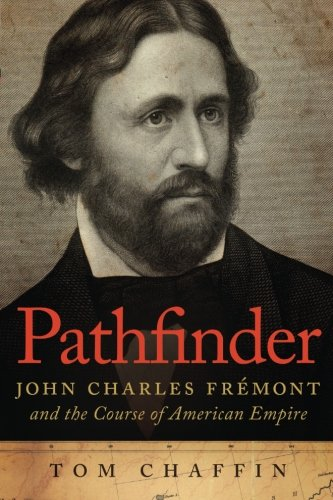 Pathfinder: John Charles Fremont and the Course of American Empire -