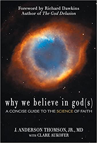 Why We Believe in God s : A Concise Guide to the Science of Faith ...