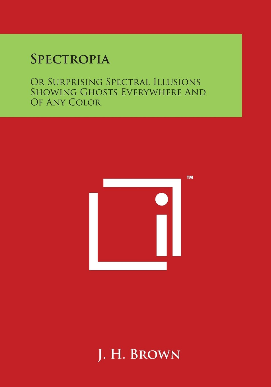 Download Spectropia: Or Surprising Spectral Illusions Showing Ghosts Everywhere and of Any Color pdf epub