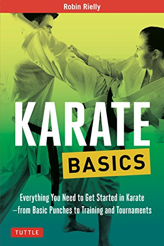 Karate Basics: Everything You Need to Get Started in Karate - from Basic Punches to Training and Tournaments (Tuttle Martial Arts Basics) [Rielly, Robin] (Tapa Blanda)