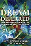 img - for A Dream Deferred: How Social Work Education Lost Its Way and What Can Be Done by David Stoesz (2010-02-01) book / textbook / text book
