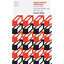 Abolishing Freedom: A Plea for a Contemporary Use of Fatalism