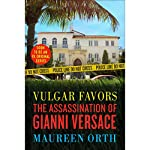 Vulgar Favors: The Assassination of Gianni Versace | Maureen Orth
