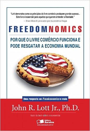 FreedomNomics - Porque o Livre Comércio Funciona e Pode Resgatar a Economia Mundial.