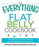The Everything Flat Belly Cookbook: 300 Quick and Easy Recipes to help drop the belly fat and tone your abs