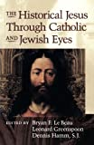 img - for The Historical Jesus Through Catholic and Jewish Eyes book / textbook / text book