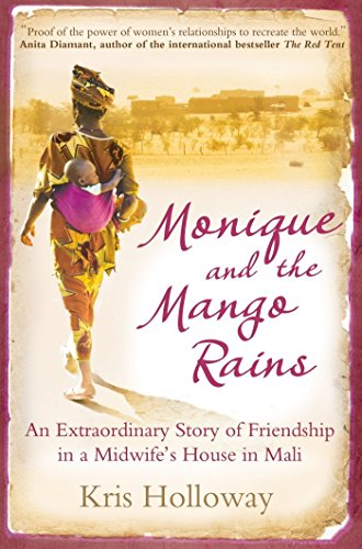 Monique and the Mango Rains: An Extraordinary Story of Friendship in a Midwife's House in Mali by Kris Holloway (1-May-2011) Paperback