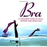 Bra: A Thousand Years Of Style, Support & Seduction