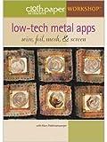 Low-Tech Metal Apps: Wire, Foil, Mesh, & Screen