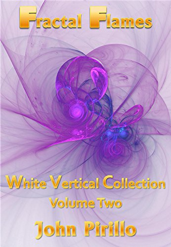 Fractal Flames White Vertical Collection Volume Two: Over 100 fantabulous, exciting, awesome, gorgeous, beautiful and mesmerizing (Haunting Beauty)