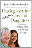 Praying for Our Adult Sons and Daughters, John &. Therese Boucher and John J. Boucher, 1593252072