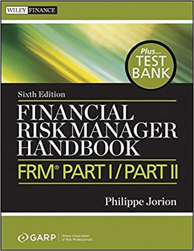 Financial Risk Manager Handbook, + Test Bank: FRM Part I / Part II ...