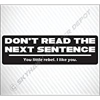Don't Read The Next Sentence Funny Bumper Sticker Vinyl Decal For JDM Joke Car Truck Macbook Laptop