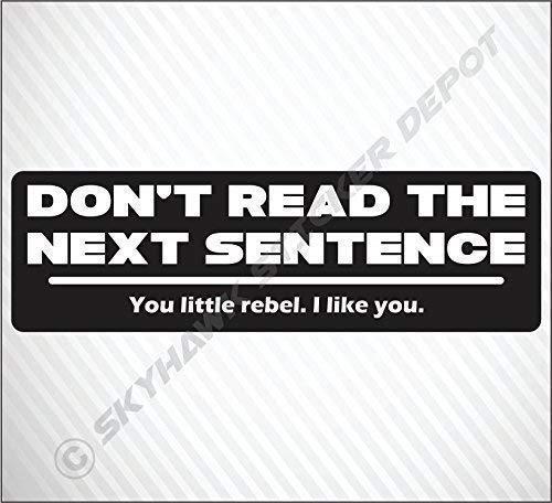 Don't Read The Next Sentence Funny Bumper Sticker Vinyl Decal For JDM Joke Car Truck Macbook Laptop