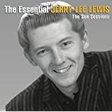 The Essential Jerry Lee Lewis [The Sun Sessions]