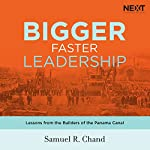 Bigger, Faster Leadership: Lessons from the Builders of the Panama Canal | Samuel Chand