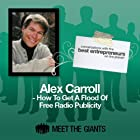Alex Carroll - How to Get a Flood of Free Radio Publicity: Conversations with the Best Entrepreneurs on the Planet Rede von Alex Carroll Gesprochen von: Mike Giles