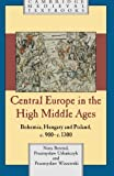 Central Europe in the High Middle Ages: Bohemia, Hungary and Poland, c.900-c.1300 (Cambridge Medieval Textbooks)