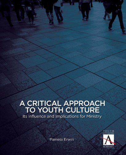 A Critical Approach to Youth Culture: Its Influence and Implications for Ministry (YS Academic)