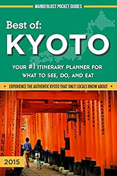 _PDF_ Kyoto Travel Guide - Best Of Kyoto - Your #1 Itinerary Planner For What To See, Do, And Eat In Kyoto, Osaka And Nara, Japan (Wanderlust Pocket Guides - Japan Book 2). Indian WCDMA State shaping Budget System Paraiso