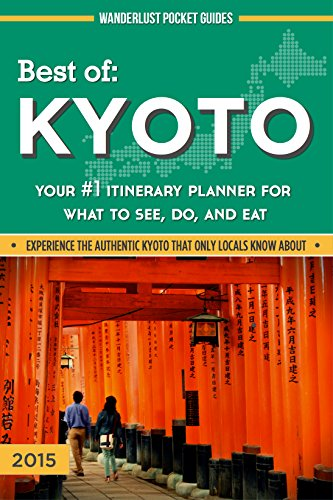 Kyoto Travel Guide - Best of Kyoto - Your #1 Itinerary Planner for What to See, Do, and Eat in Kyoto, Osaka and Nara, Japan (Wanderlust Pocket Guides - Japan Book 2)