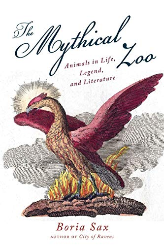 Mythical Zoo: Animals in Life, Legend, and Literature ()