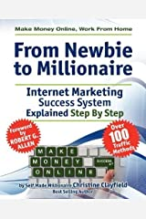 Make Money Online. Work from Home. from Newbie to Millionaire: An Internet Marketing Success System Explained in Easy Steps by Self Made Millionaire by Clayfield, Christine (2011) Paperback Paperback