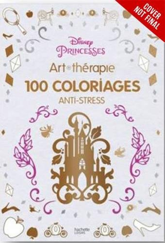 Art of Coloring Disney Princess: 100 Images to Inspire Creativity and Relaxation (Art Therapy) Disney Princesses Coloring Book