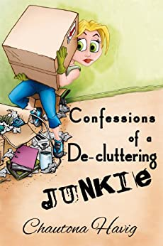 Confessions of a De-cluttering Junkie by [Havig, Chautona]