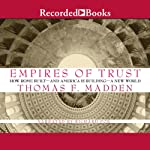 Empires of Trust: How Rome Built - and America Is Building - a New World | Thomas F. Madden