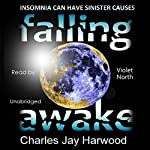 Falling Awake: A Gripping Thriller of Deceit, Romantic Suspense and Paranoia | Charles Jay Harwood