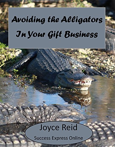 Avoiding the Alligators In Your Gift Business (Business Success Secrets Book 2)
