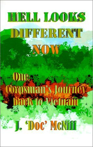 Hell Looks Different Now: One Corpsman's Journey Back to Vietnam by J. 'Doc' McNiff (2001-05-04)
