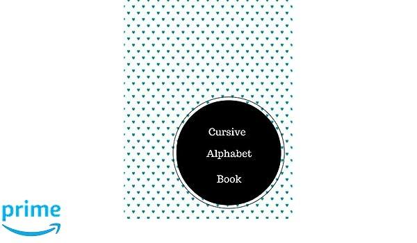Cursive Alphabet Book: Practice Cursive Handwriting Sheets. Large ...
