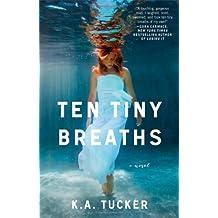 Ten Tiny Breaths: A Novel (The Ten Tiny Breaths Series)